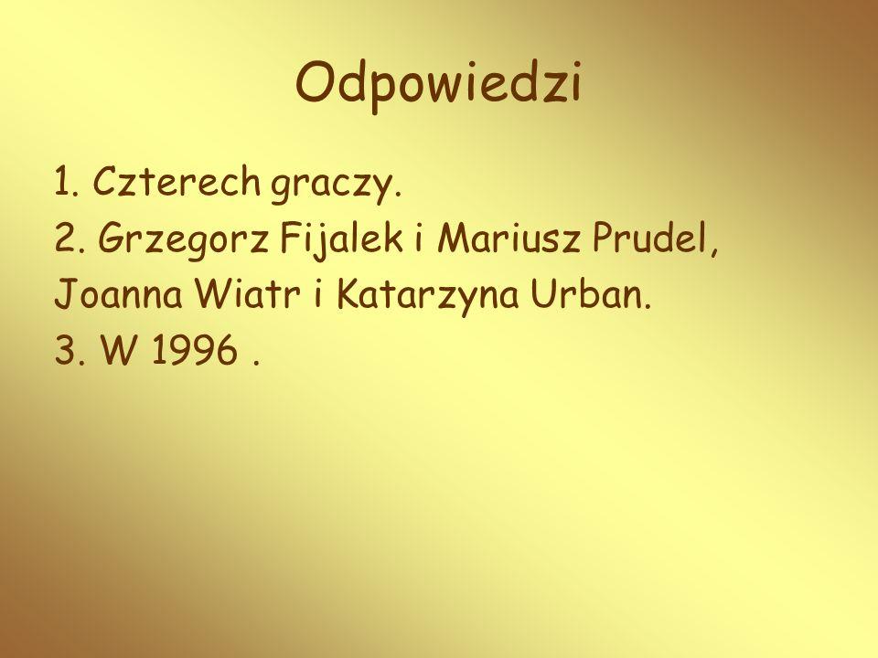 Odpowiedzi 1. Czterech graczy. 2. Grzegorz Fijalek i Mariusz Prudel,