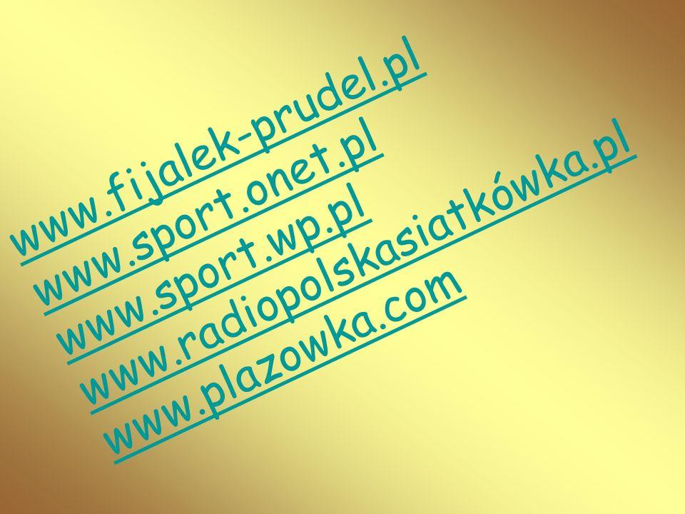 www.fijalek-prudel.pl www.sport.onet.pl. www.radiopolskasiatkówka.pl.