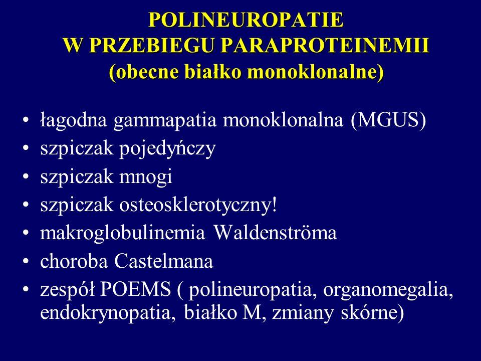 POLINEUROPATIE W PRZEBIEGU PARAPROTEINEMII (obecne białko monoklonalne)