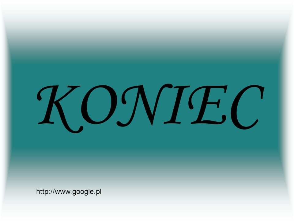 KONIEC http://www.google.pl