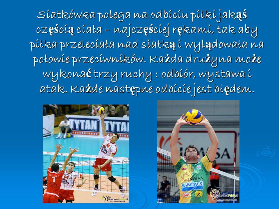 Siatkówka polega na odbiciu piłki jakąś częścią ciała – najczęściej rękami, tak aby piłka przeleciała nad siatką i wylądowała na połowie przeciwników.