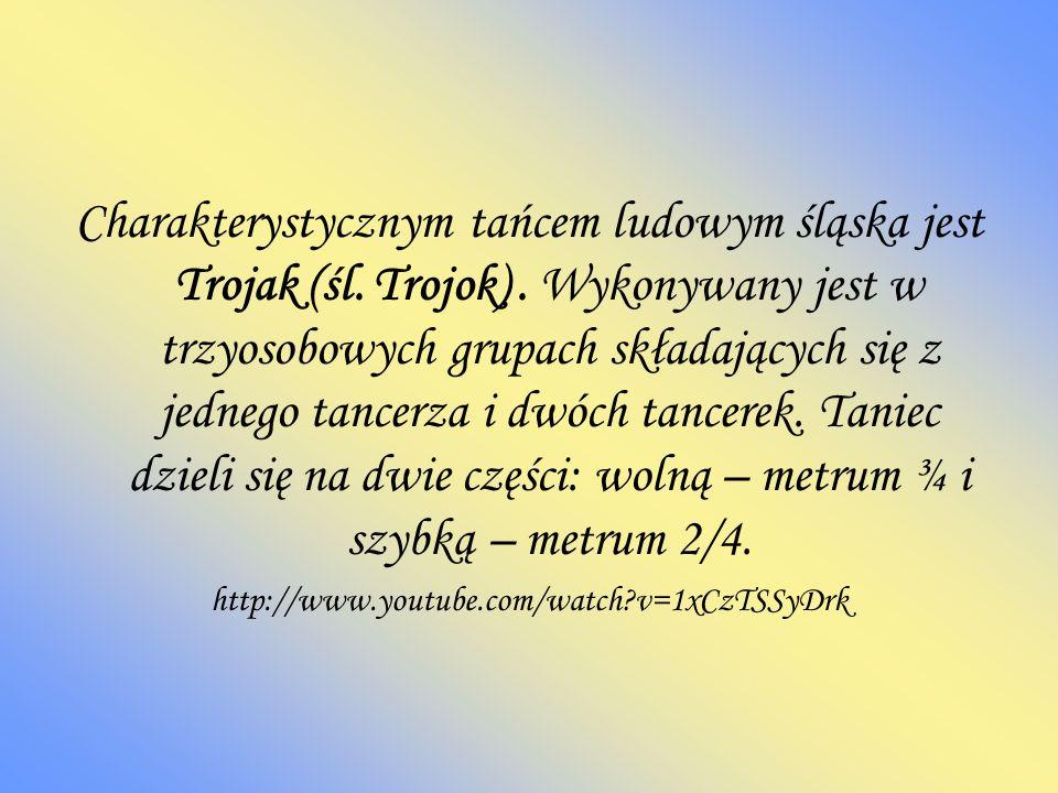 Charakterystycznym tańcem ludowym śląska jest Trojak (śl. Trojok)