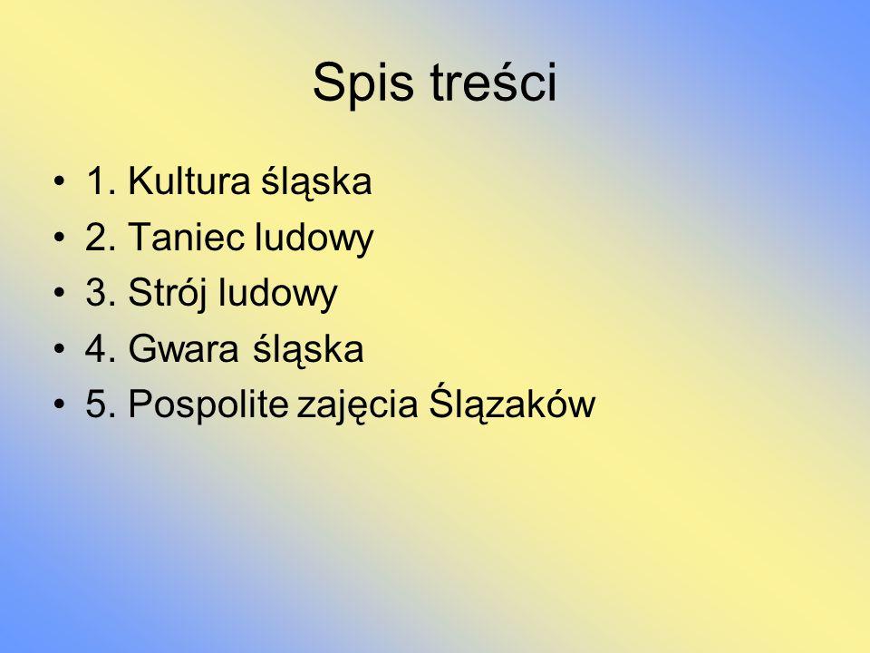Spis treści 1. Kultura śląska 2. Taniec ludowy 3. Strój ludowy