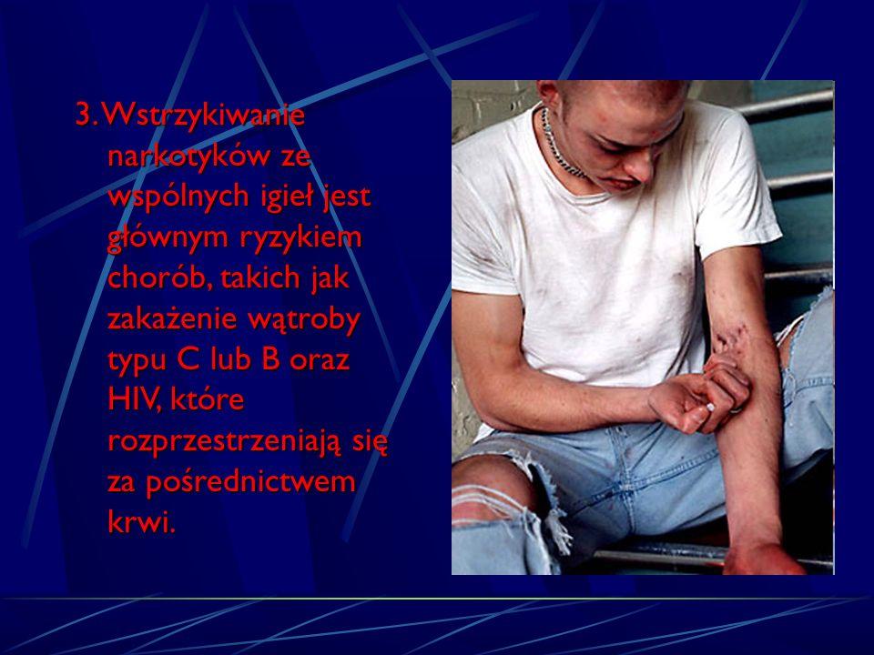 3. Wstrzykiwanie narkotyków ze wspólnych igieł jest głównym ryzykiem chorób, takich jak zakażenie wątroby typu C lub B oraz HIV, które rozprzestrzeniają się za pośrednictwem krwi.