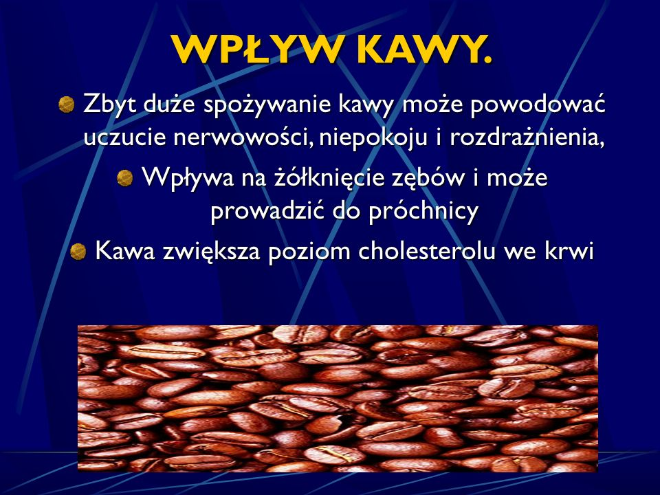 WPŁYW KAWY. Zbyt duże spożywanie kawy może powodować uczucie nerwowości, niepokoju i rozdrażnienia,