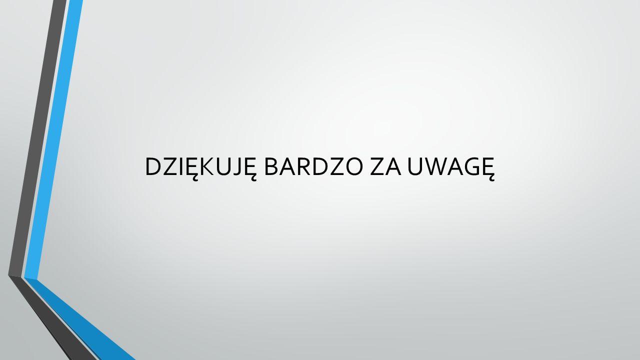 DZIĘKUJĘ BARDZO ZA UWAGĘ