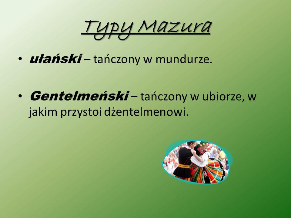 Typy Mazura ułański – tańczony w mundurze.