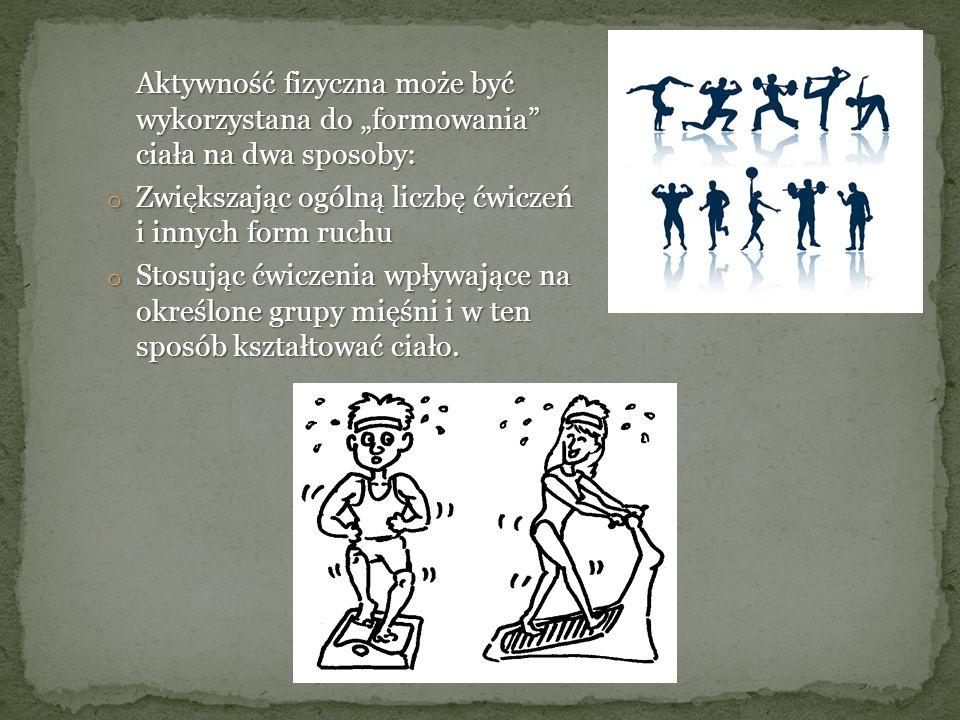 """Aktywność fizyczna może być wykorzystana do """"formowania ciała na dwa sposoby:"""