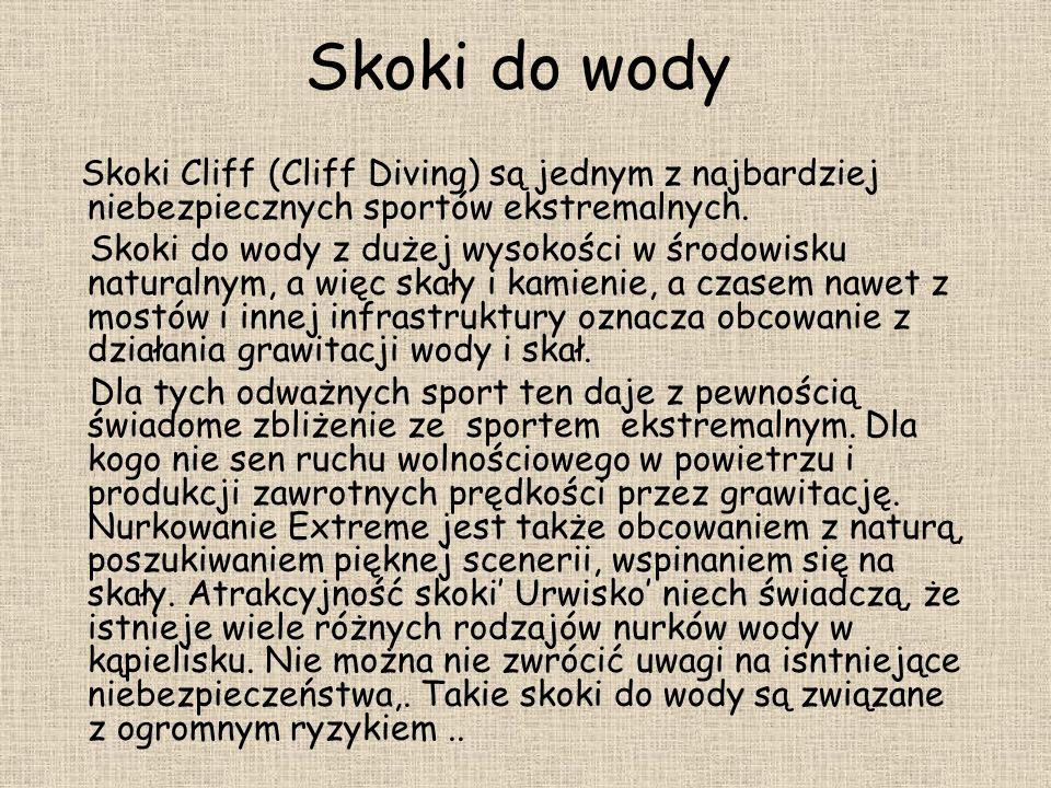 Skoki do wody Skoki Cliff (Cliff Diving) są jednym z najbardziej niebezpiecznych sportów ekstremalnych.