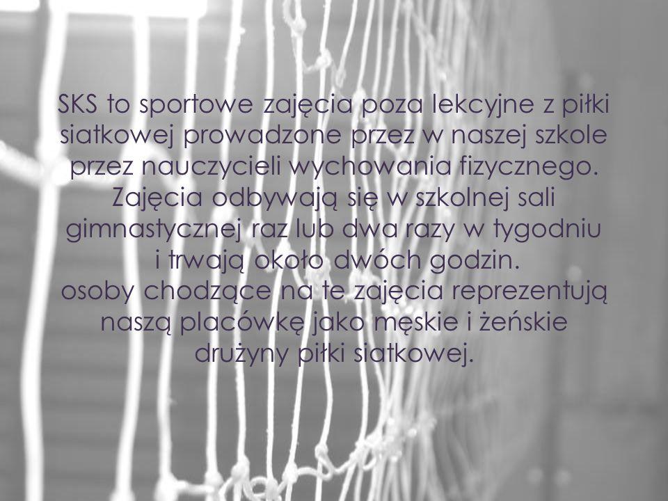 SKS to sportowe zajęcia poza lekcyjne z piłki siatkowej prowadzone przez w naszej szkole przez nauczycieli wychowania fizycznego. Zajęcia odbywają się w szkolnej sali gimnastycznej raz lub dwa razy w tygodniu i trwają około dwóch godzin.
