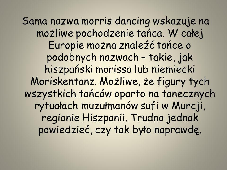Sama nazwa morris dancing wskazuje na możliwe pochodzenie tańca