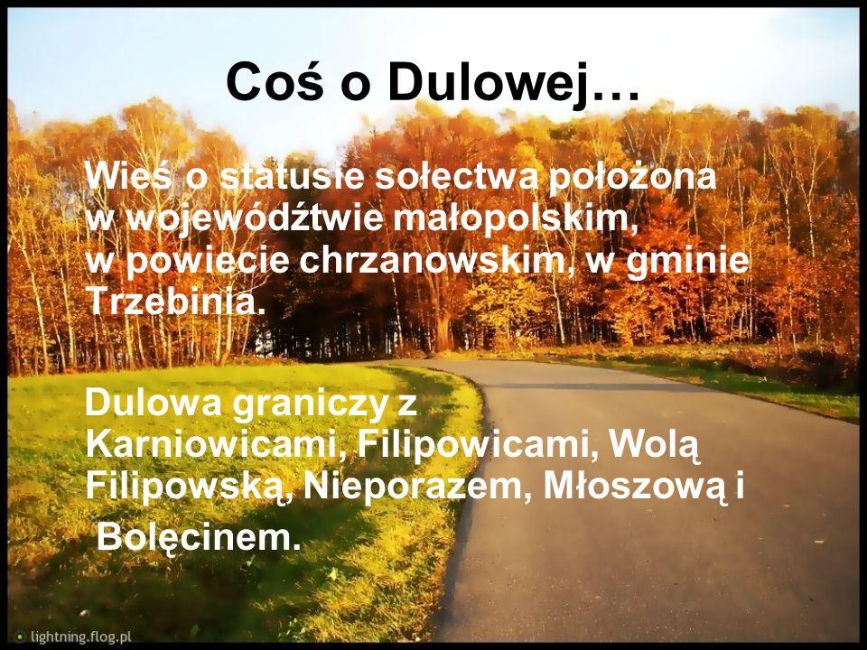 Coś o Dulowej… Wieś o statusie sołectwa położona w wojewódźtwie małopolskim, w powiecie chrzanowskim, w gminie Trzebinia.