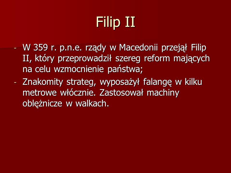 Filip IIW 359 r. p.n.e. rządy w Macedonii przejął Filip II, który przeprowadził szereg reform mających na celu wzmocnienie państwa;