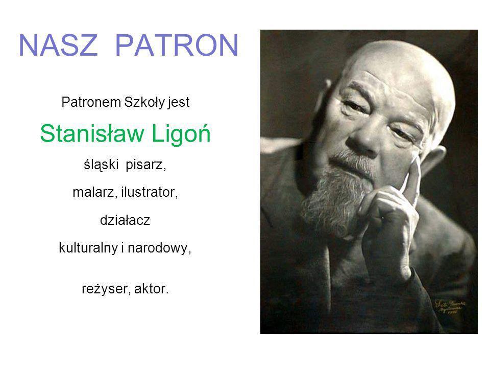 NASZ PATRON Stanisław Ligoń Patronem Szkoły jest śląski pisarz,