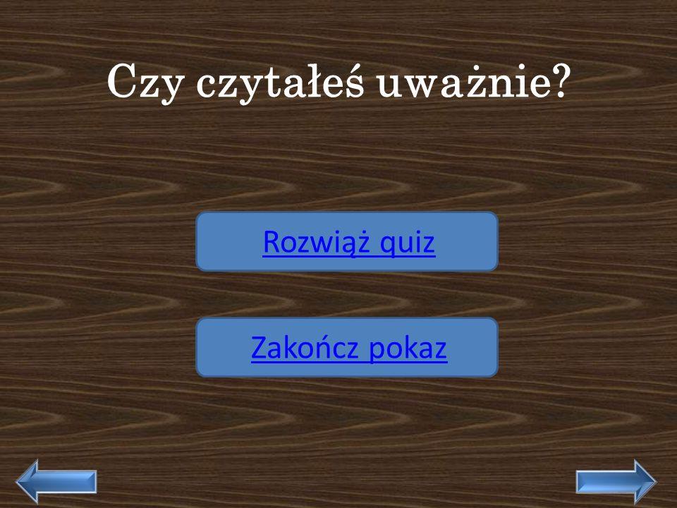 Czy czytałeś uważnie Rozwiąż quiz Zakończ pokaz
