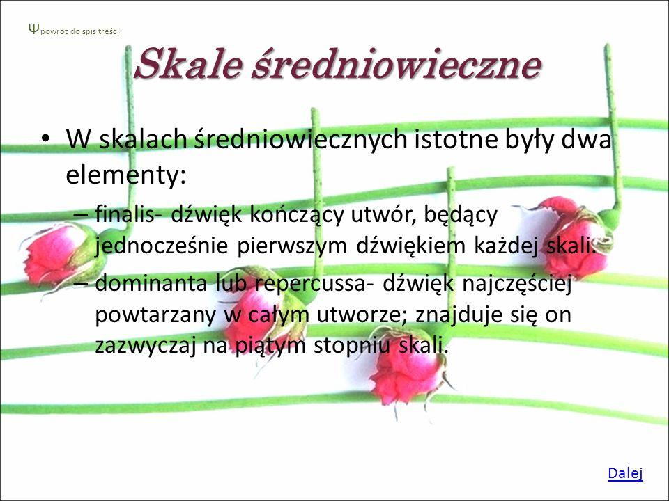 Ψpowrót do spis treści Skale średniowieczne. W skalach średniowiecznych istotne były dwa elementy: