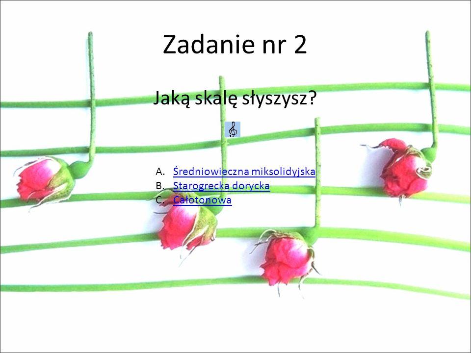 Zadanie nr 2 Jaką skalę słyszysz Średniowieczna miksolidyjska