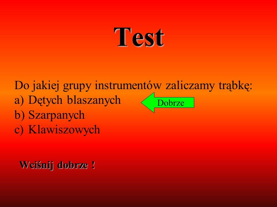 Test Do jakiej grupy instrumentów zaliczamy trąbkę: Dętych blaszanych
