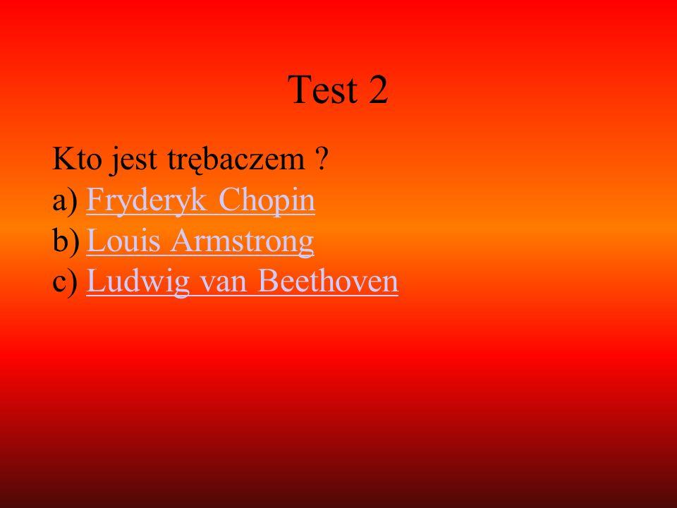 Test 2 Kto jest trębaczem Fryderyk Chopin Louis Armstrong