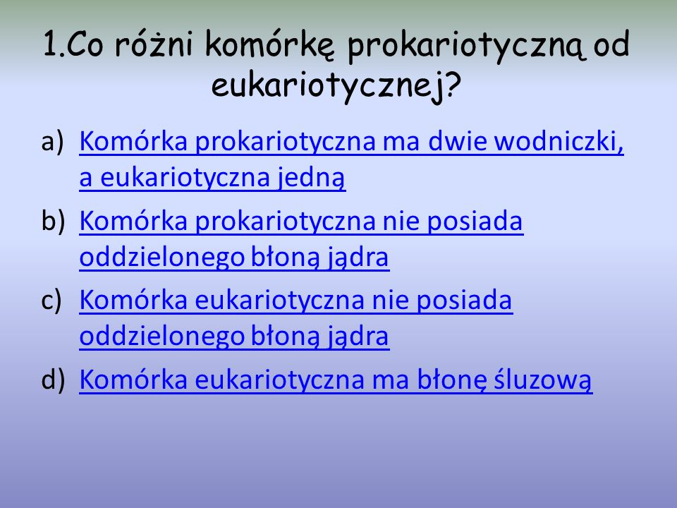 1.Co różni komórkę prokariotyczną od eukariotycznej