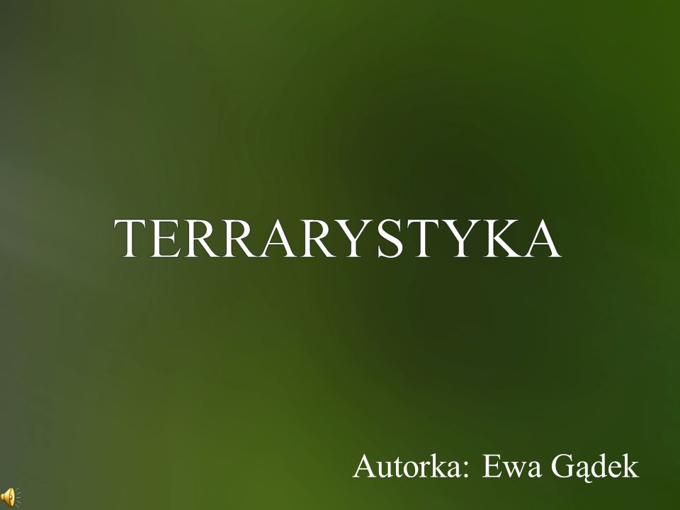 TERRARYSTYKA Autorka: Ewa Gądek