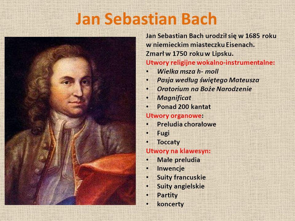 Jan Sebastian Bach Jan Sebastian Bach urodził się w 1685 roku