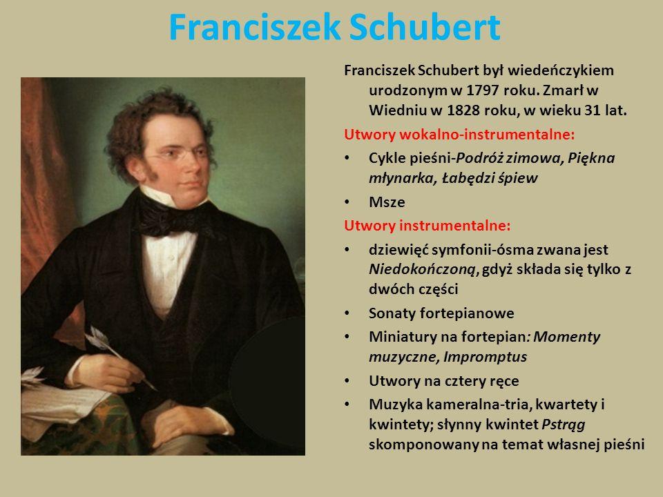 Franciszek Schubert Franciszek Schubert był wiedeńczykiem urodzonym w 1797 roku. Zmarł w Wiedniu w 1828 roku, w wieku 31 lat.