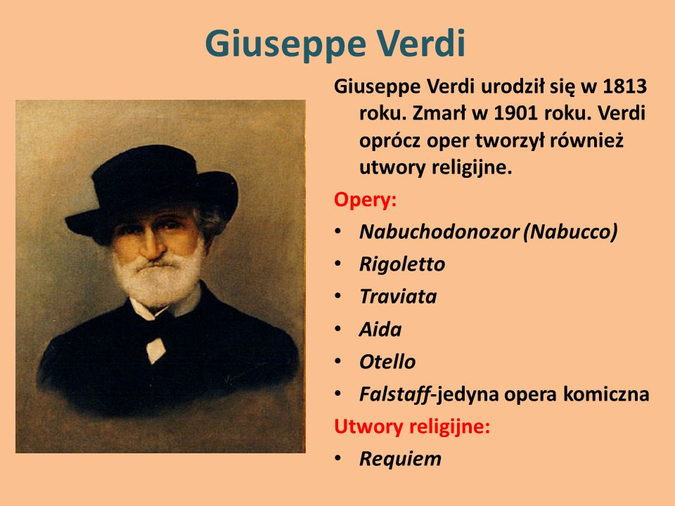 Giuseppe VerdiGiuseppe Verdi urodził się w 1813 roku. Zmarł w 1901 roku. Verdi oprócz oper tworzył również utwory religijne.