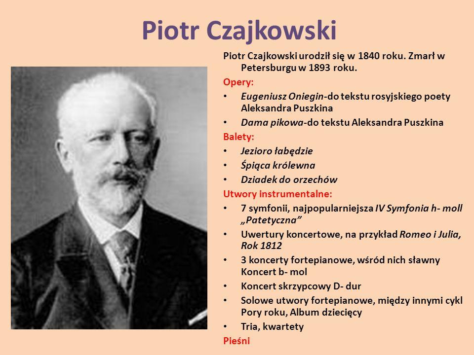 Piotr Czajkowski Piotr Czajkowski urodził się w 1840 roku. Zmarł w Petersburgu w 1893 roku. Opery: