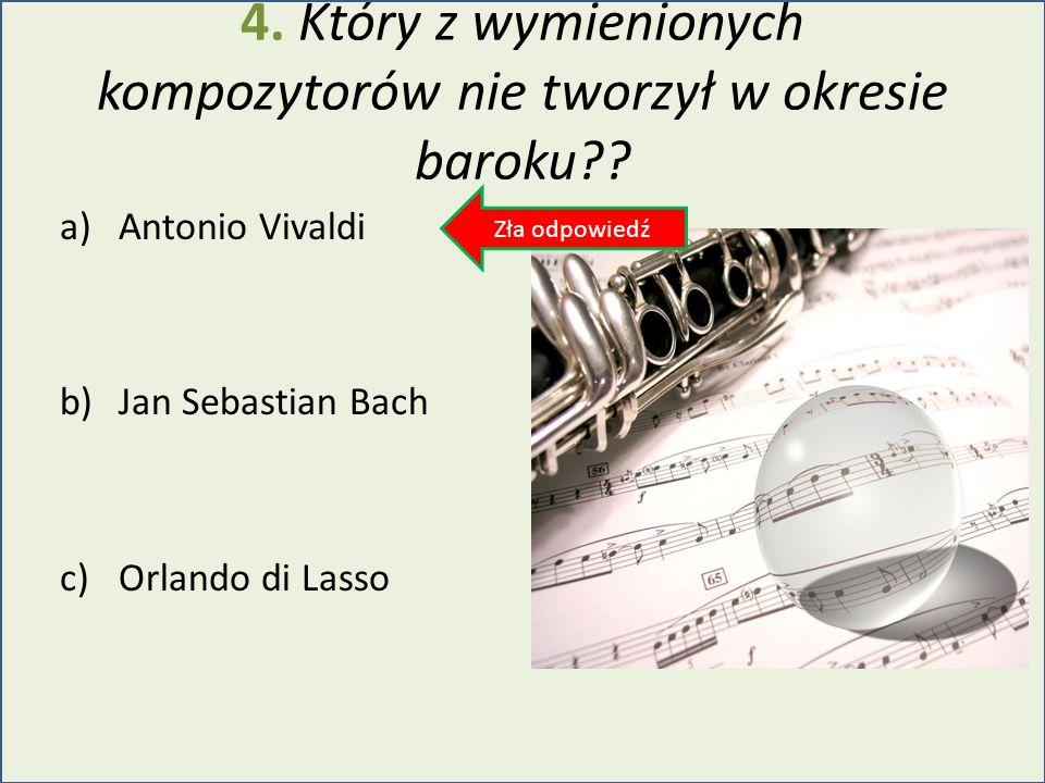 4. Który z wymienionych kompozytorów nie tworzył w okresie baroku