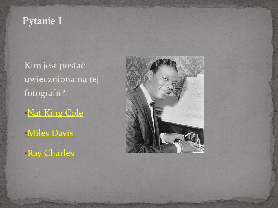 Pytanie I Kim jest postać uwieczniona na tej fotografii Nat King Cole