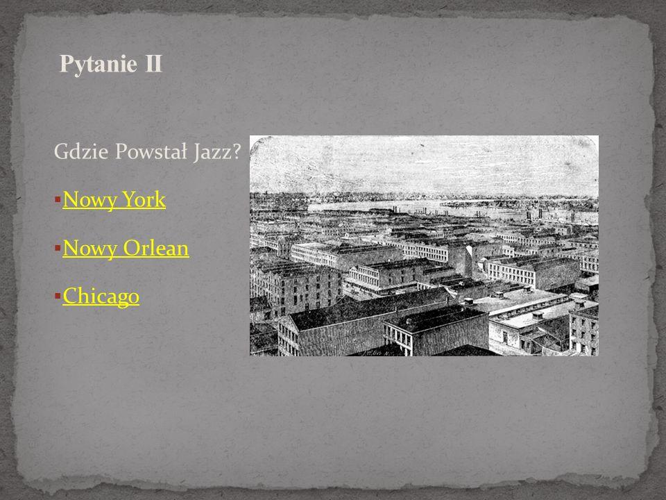 Pytanie II Gdzie Powstał Jazz Nowy York Nowy Orlean Chicago