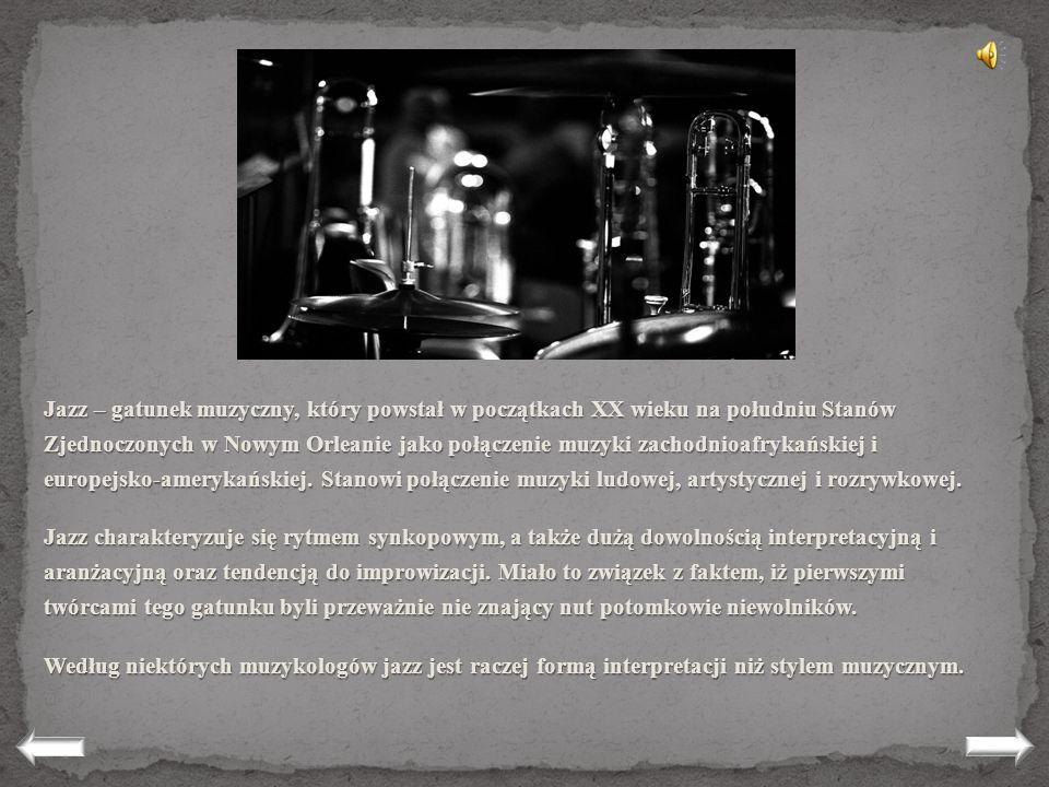 Jazz – gatunek muzyczny, który powstał w początkach XX wieku na południu Stanów Zjednoczonych w Nowym Orleanie jako połączenie muzyki zachodnioafrykańskiej i europejsko-amerykańskiej. Stanowi połączenie muzyki ludowej, artystycznej i rozrywkowej.