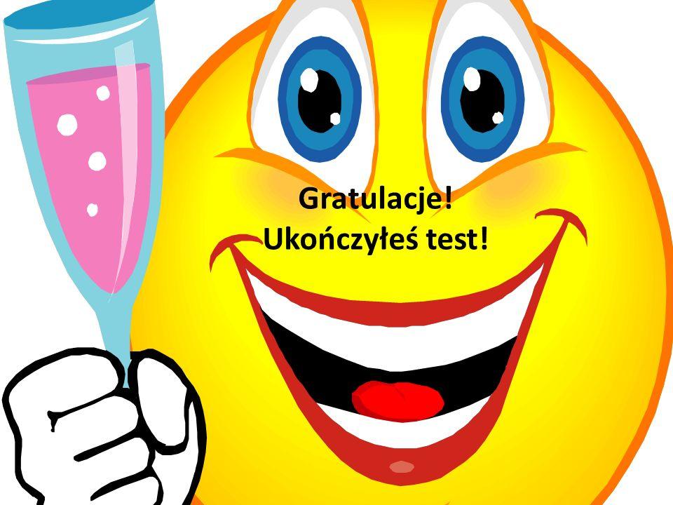 Gratulacje! Ukończyłeś test!