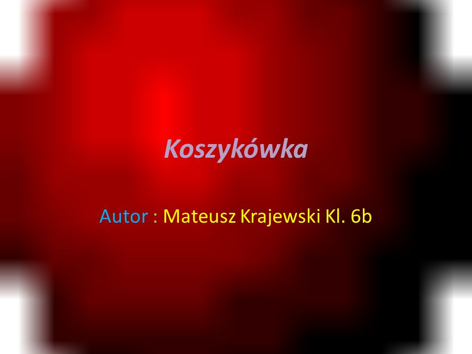 Autor : Mateusz Krajewski Kl. 6b