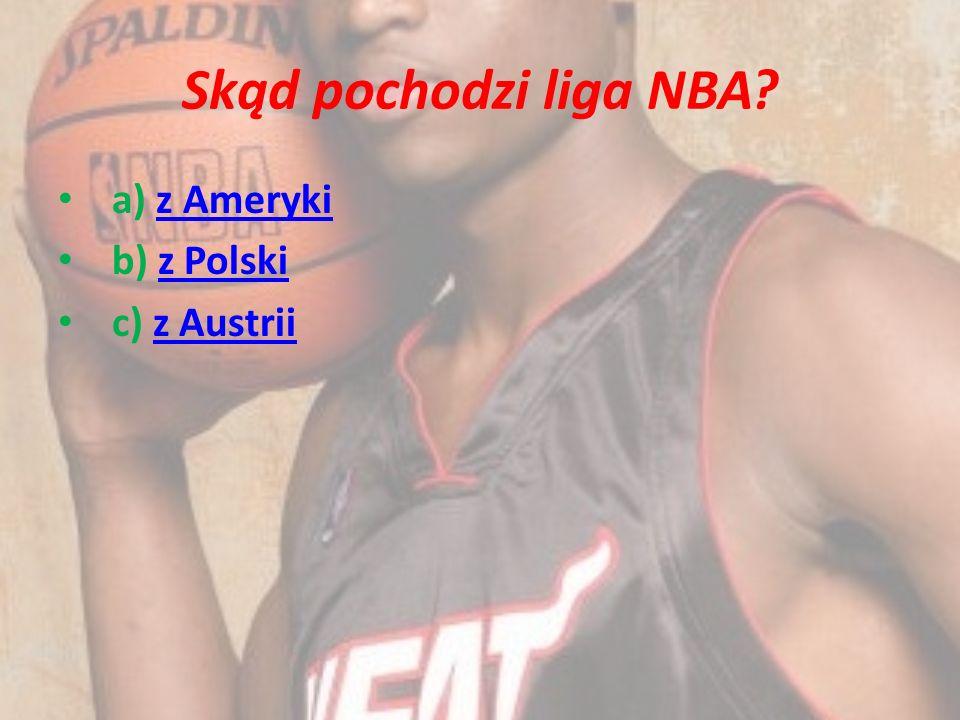Skąd pochodzi liga NBA a) z Ameryki b) z Polski c) z Austrii