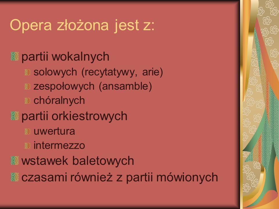 Opera złożona jest z: partii wokalnych partii orkiestrowych