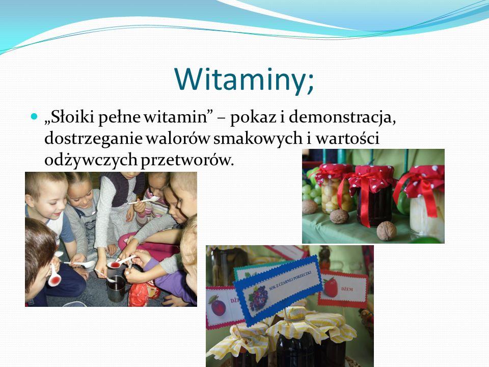 """Witaminy; """"Słoiki pełne witamin – pokaz i demonstracja, dostrzeganie walorów smakowych i wartości odżywczych przetworów."""