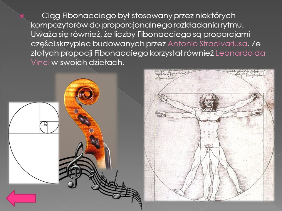 Ciąg Fibonacciego był stosowany przez niektórych kompozytorów do proporcjonalnego rozkładania rytmu.