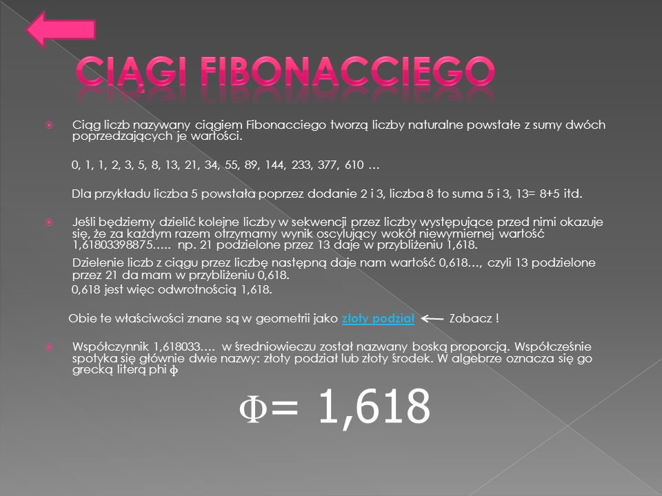 Ciągi Fibonacciego Ciąg liczb nazywany ciągiem Fibonacciego tworzą liczby naturalne powstałe z sumy dwóch poprzedzających je wartości.