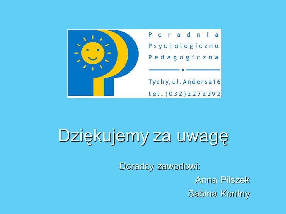 Dziękujemy za uwagę Doradcy zawodowi: Anna Pilszek Sabina Kontny