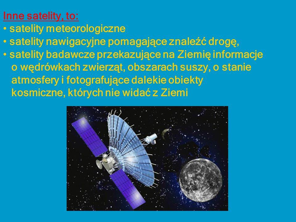 Inne satelity, to: satelity meteorologiczne. satelity nawigacyjne pomagające znaleźć drogę, satelity badawcze przekazujące na Ziemię informacje.