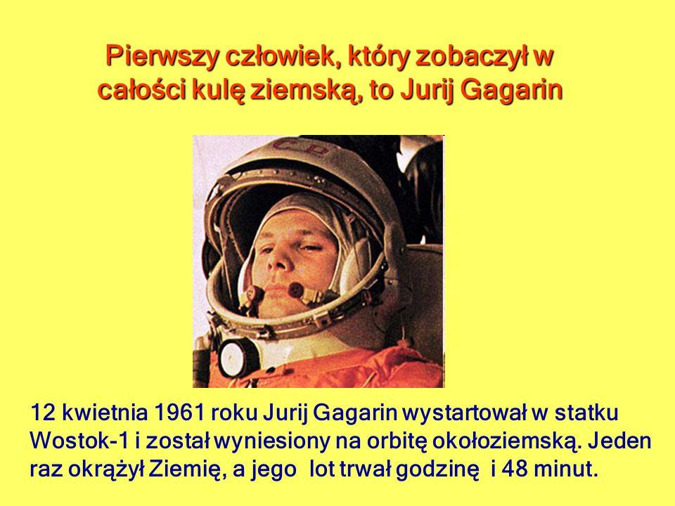 Pierwszy człowiek, który zobaczył w całości kulę ziemską, to Jurij Gagarin