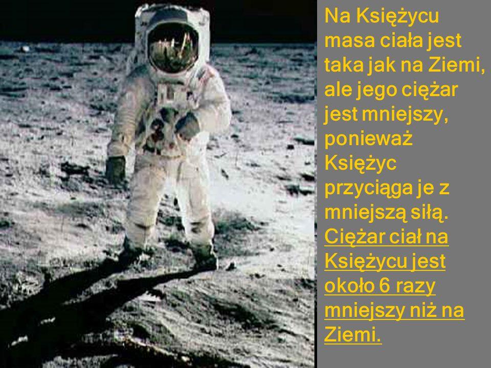 Na Księżycu masa ciała jest taka jak na Ziemi, ale jego ciężar jest mniejszy, ponieważ Księżyc przyciąga je z mniejszą siłą.