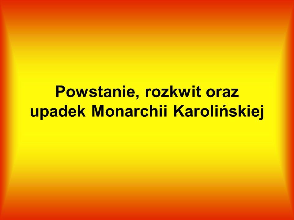 Powstanie, rozkwit oraz upadek Monarchii Karolińskiej