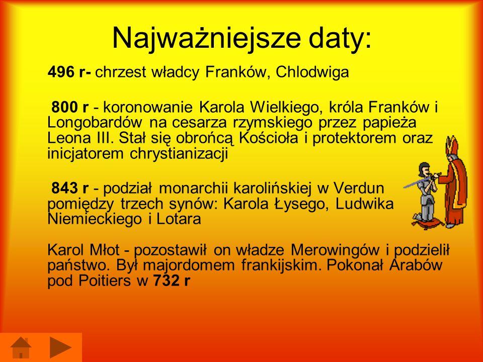 Najważniejsze daty:496 r- chrzest władcy Franków, Chlodwiga.