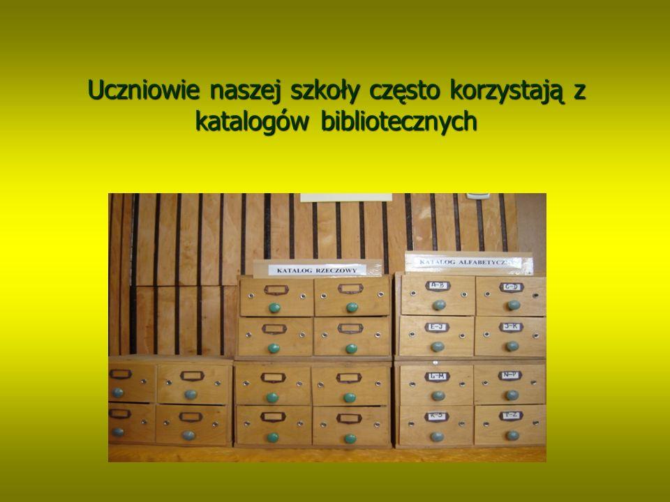 Uczniowie naszej szkoły często korzystają z katalogów bibliotecznych