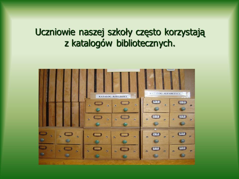 Uczniowie naszej szkoły często korzystają z katalogów bibliotecznych.