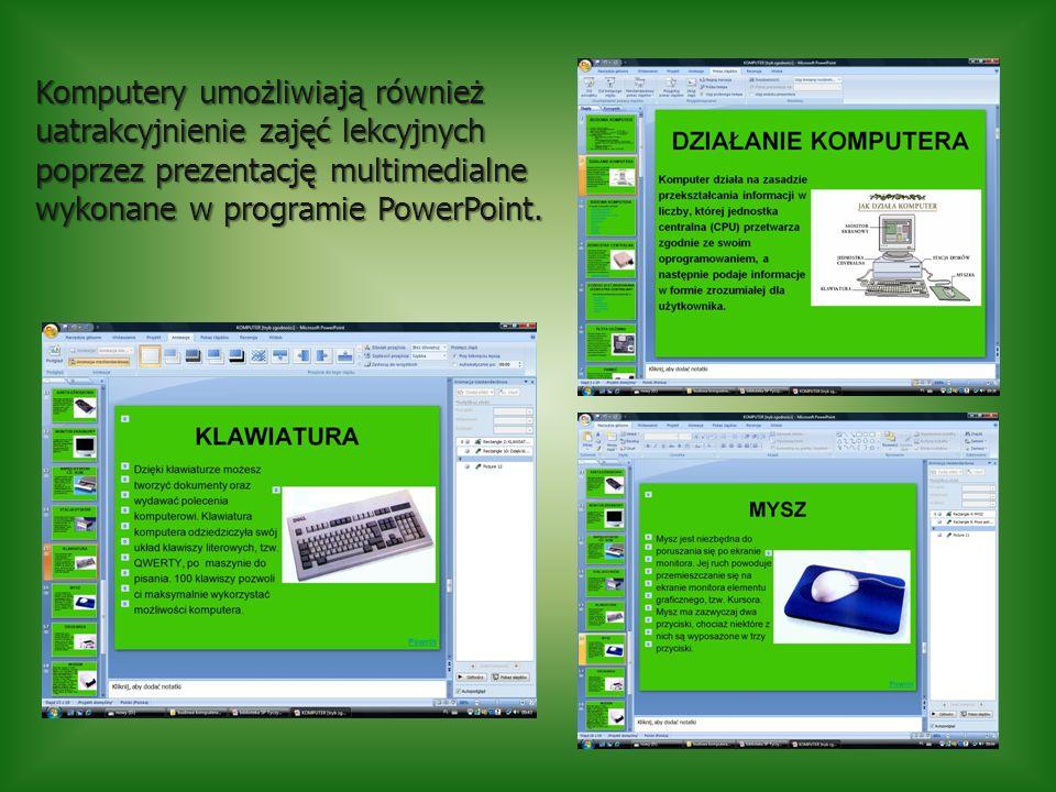 Komputery umożliwiają również uatrakcyjnienie zajęć lekcyjnych poprzez prezentację multimedialne wykonane w programie PowerPoint.