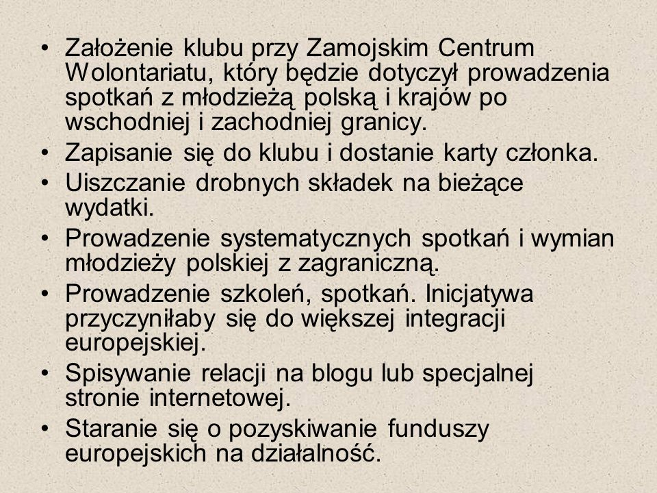 Założenie klubu przy Zamojskim Centrum Wolontariatu, który będzie dotyczył prowadzenia spotkań z młodzieżą polską i krajów po wschodniej i zachodniej granicy.